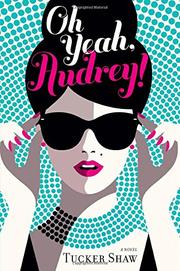 OH YEAH, AUDREY! by Tucker Shaw