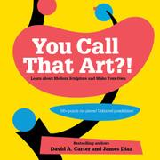 YOU CALL THAT ART?! by David A. Carter
