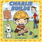 CHARLIE BUILDS by Bob Bianchini
