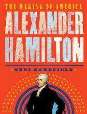 ALEXANDER HAMILTON by Teri Kanefield