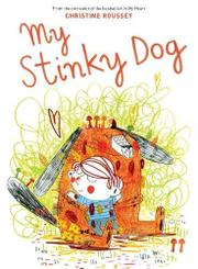 MY STINKY DOG by Christine Roussey