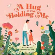 A HUG IS FOR HOLDING ME by Lisa Wheeler