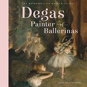 DEGAS, PAINTER OF BALLERINAS by Susan Goldman Rubin