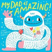 MY DAD IS AMAZING by Sabrina Moyle
