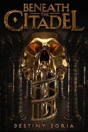 BENEATH THE CITADEL by Destiny Soria