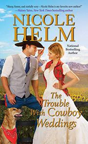 THE TROUBLE WITH COWBOY WEDDINGS by Nicole Helm