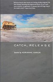 CATCH, RELEASE  by Adrianne Harun