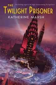THE TWILIGHT PRISONER by Katherine Marsh