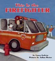 THIS IS THE FIREFIGHTER by Laura Godwin