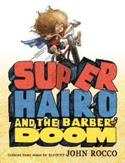 SUPER HAIR-O AND THE BARBER OF DOOM by John Rocco