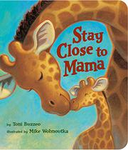 STAY CLOSE TO MAMA by Toni Buzzeo