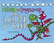 FREDDIE & GINGERSNAP FIND A CLOUD TO KEEP by Vincent X. Kirsch