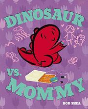 DINOSAUR VS. MOMMY by Bob Shea