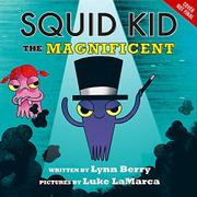 SQUID KID THE MAGNIFICENT by Lynne Berry