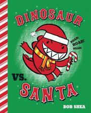 DINOSAUR VS. SANTA by Bob Shea