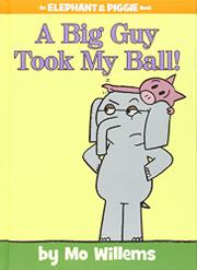 A BIG GUY TOOK MY BALL! by Mo Willems