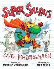 SUPER SAURUS SAVES KINDERGARTEN by Deborah Underwood