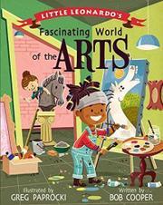 LITTLE LEONARDO'S FASCINATING WORLD OF THE ARTS by Bob Cooper