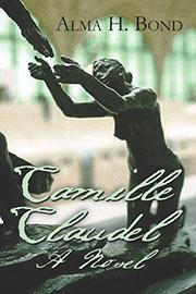 CAMILLE CLAUDEL by Alma H. Bond