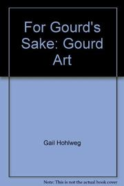 FOR GOURDS' SAKE by Gail Hohlweg
