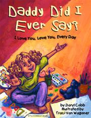 Daddy Did I Ever Say? I Love You, Love You, Every Day by Daryl K. Cobb