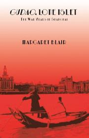 Gudao, Lone Islet: The War Years in Shanghai by Margaret Blair