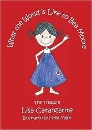 WHAT THE WORLD IS LIKE TO BEA MOORE by Lisa Catanzarite