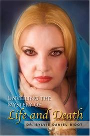 UNVEILING THE MYSTERY OF LIFE AND DEATH by Sylvie Daniel Bidot