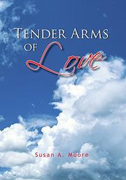 TENDER ARMS OF LOVE by Susan A. Moore