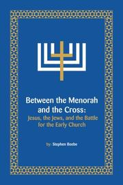 BETWEEN THE MENORAH AND THE CROSS by Stephen Beebe