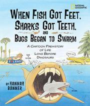 WHEN FISH GOT FEET, SHARKS GOT TEETH, AND BUGS BEGAN TO SWARM by Hannah Bonner