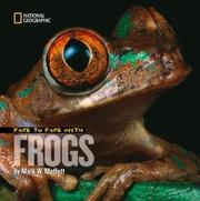 FACE TO FACE WITH FROGS by Mark W. Moffett