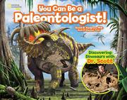 YOU CAN BE A PALEONTOLOGIST! by Scott D.  Sampson