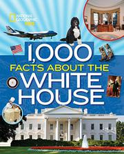 1,000 FACTS ABOUT THE WHITE HOUSE by Sarah Wassner Flynn