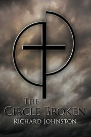 THE CIRCLE BROKEN by Richard Johnston