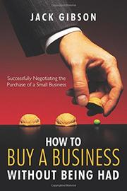 HOW TO BUY A BUSINESS WITHOUT BEING HAD by Jack Gibson