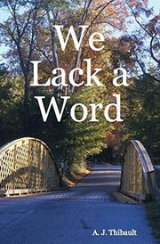 WE LACK A WORD by A.J. Thibault