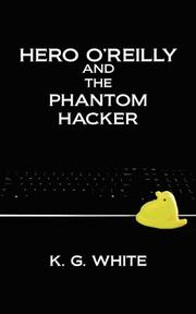 HERO O'REILLY AND THE PHANTOM HACKER by K.G. White