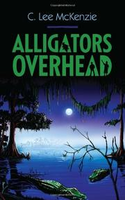 ALLIGATORS OVERHEAD by C. Lee McKenzie