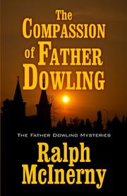 THE COMPASSION OF FATHER DOWLING by Ralph McInerny