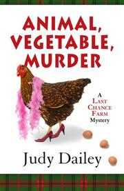 ANIMAL, VEGETABLE, MURDER by Judy Dailey
