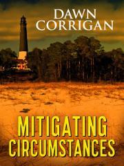 MITIGATING CIRCUMSTANCES by Dawn Corrigan