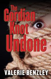 THE GORDIAN KNOT UNDONE by Valerie Benzley