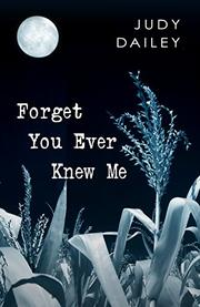 FORGET YOU EVER KNEW ME by Judy Dailey