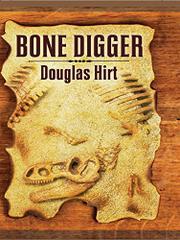 BONE DIGGER by Douglas Hirt