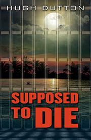 SUPPOSED TO DIE by Hugh Dutton