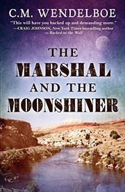 THE MARSHAL AND THE MOONSHINER by C.M.  Wendelboe
