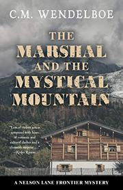 THE MARSHAL AND THE MYSTICAL MOUNTAIN by C.M.  Wendelboe