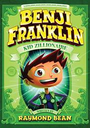 BENJI FRANKLIN: KID ZILLIONAIRE by Raymond Bean