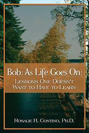 Bob: As LIfe Goes On by Rosalie H. Contino